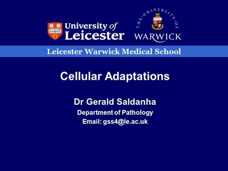 Leicester Warwick Medical School Cellular Adaptations Dr Gerald Saldanha Department of Pathology