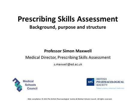Prescribing Skills Assessment Background, purpose and structure Professor Simon Maxwell Medical Director, Prescribing Skills Assessment