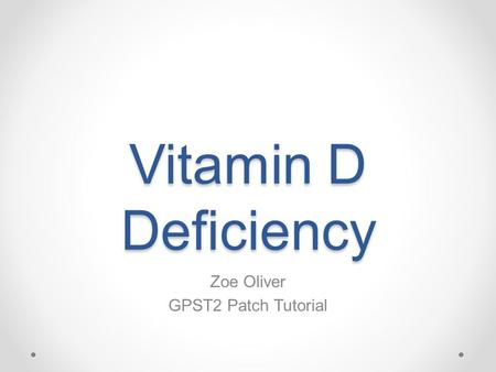 Vitamin D Deficiency Zoe Oliver GPST2 Patch Tutorial.
