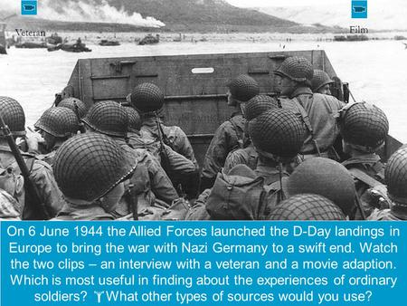  starter activity On 6 June 1944 the Allied Forces launched the D-Day landings in Europe to bring the war with Nazi Germany to a swift end. Watch the.