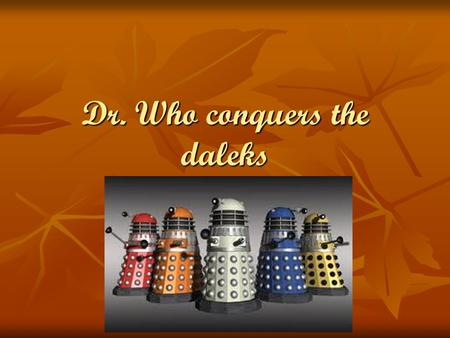Dr. Who conquers the daleks. One day, the doctor was walking to his friend's house, called Archie. He was walking down the road and a portal appeared.