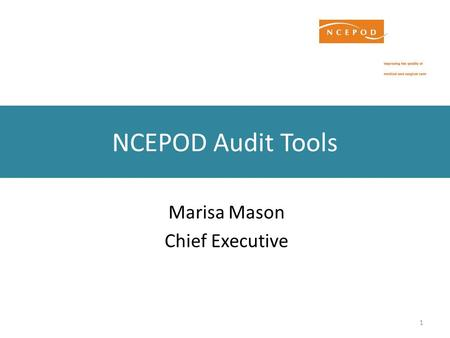1 NCEPOD Audit Tools Marisa Mason Chief Executive.