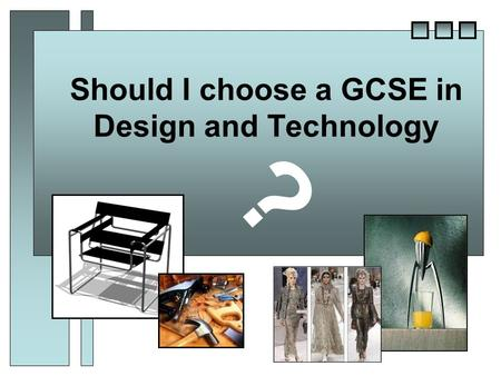 Should I choose a GCSE in Design and Technology ?.