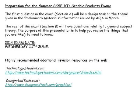 Preparation for the Summer GCSE DT: Graphic Products Exam: The first question in the exam (Section A) will be a design task on the theme given in the.