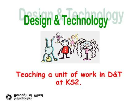 Teaching a unit of work in D&T at KS2. Planning for design & technology… Long Term Plan.