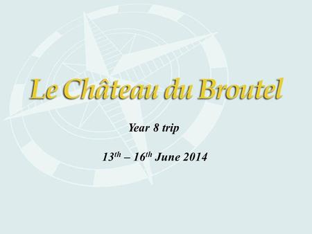 Year 8 trip 13 th – 16 th June 2014. Château du Broutel: ● Established in 2001.