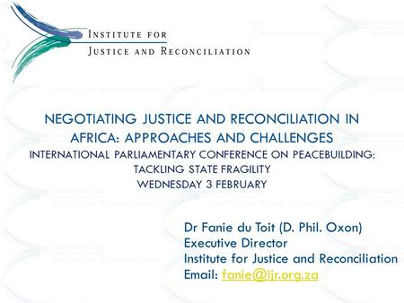 NEGOTIATING JUSTICE AND RECONCILIATION IN AFRICA: APPROACHES AND CHALLENGES INTERNATIONAL PARLIAMENTARY CONFERENCE ON PEACEBUILDING: TACKLING STATE FRAGILITY.