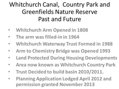 Whitchurch Canal, Country Park and Greenfields Nature Reserve Past and Future Whitchurch Arm Opened in 1808 The arm was filled-in in 1964 Whitchurch Waterway.