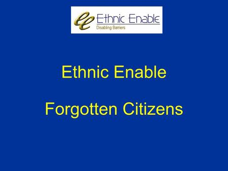 Ethnic Enable Forgotten Citizens. Who are we? Ethnic Enable is a charitable organisation set-up by people with disabilities for individuals with disabilities.