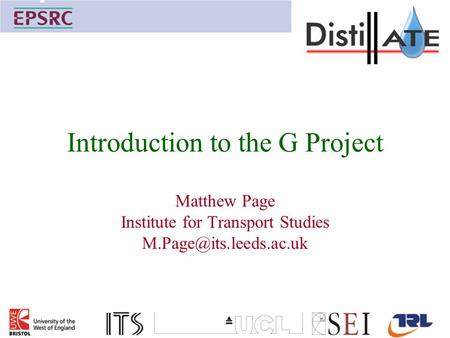 Introduction to the G Project Matthew Page Institute for Transport Studies
