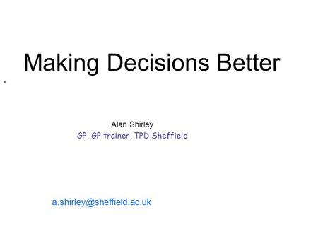 Alan Shirley GP, GP trainer, TPD Sheffield Making Decisions Better -