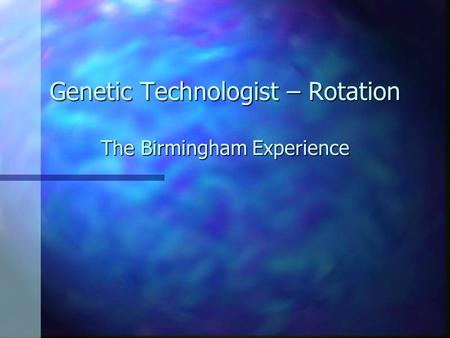 Genetic Technologist – Rotation The Birmingham Experience.