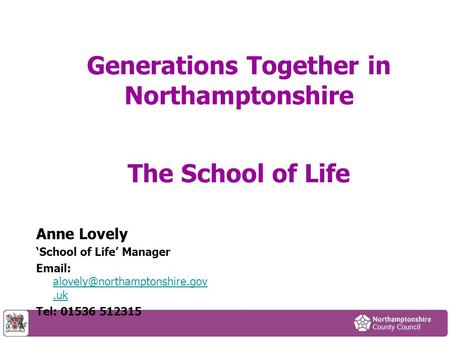 Generations Together in Northamptonshire The School of Life Anne Lovely 'School of Life' Manager