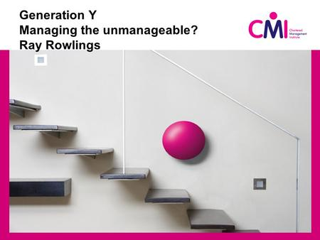 Generation Y Managing the unmanageable? Ray Rowlings.