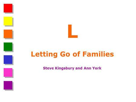 L Letting Go of Families Steve Kingsbury and Ann York.