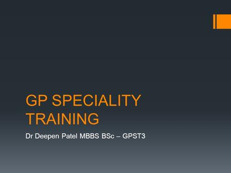 GP SPECIALITY TRAINING Dr Deepen Patel MBBS BSc – GPST3.