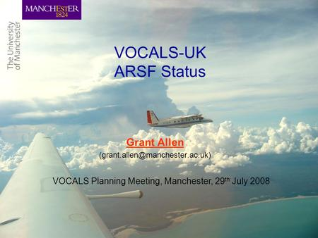 VOCALS-UK ARSF Status Grant Allen VOCALS Planning Meeting, Manchester, 29 th July 2008.