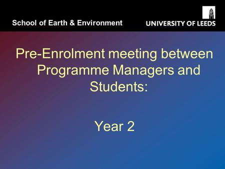 Pre-Enrolment meeting between Programme Managers and Students: Year 2 School of Earth & Environment.