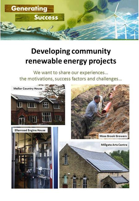 Developing community renewable energy projects We want to share our experiences… the motivations, success factors and challenges… Mellor Country House.