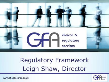 Www.gf-associates.co.uk Regulatory Framework Leigh Shaw, Director.