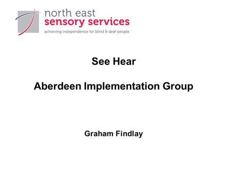 See Hear Aberdeen Implementation Group Graham Findlay.