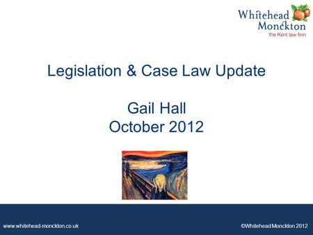 Www.whitehead-monckton.co.uk ©Whitehead Monckton 2012 Legislation & Case Law Update Gail Hall October 2012.