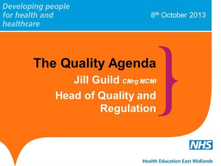 8 th October 2013 The Quality Agenda Jill Guild CMrg MCMI Head of Quality and Regulation.