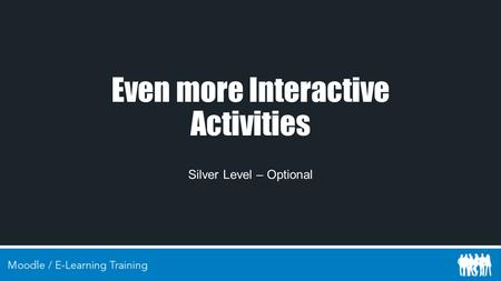 Even more Interactive Activities Silver Level – Optional.