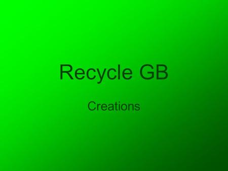 Recycle GB Creations. Introduction In this presentation I am going to showcase all of the graphics that I have created for the recycling website Recycle.