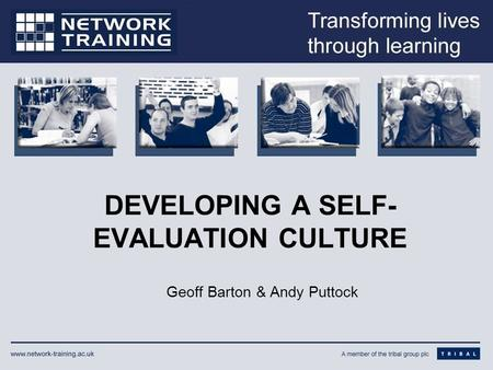 DEVELOPING A SELF- EVALUATION CULTURE Geoff Barton & Andy Puttock.