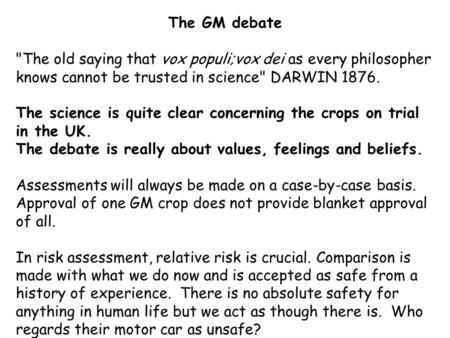 The GM debate The old saying that vox populi;vox dei as every philosopher knows cannot be trusted in science DARWIN 1876. The science is quite clear.