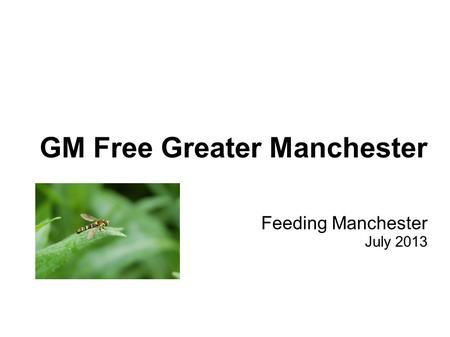 GM Free Greater Manchester Feeding Manchester July 2013.