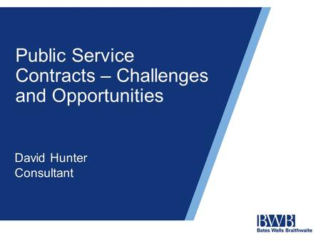 Public Service Contracts – Challenges and Opportunities David Hunter Consultant.