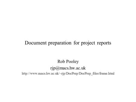 Document preparation for project reports Rob Pooley