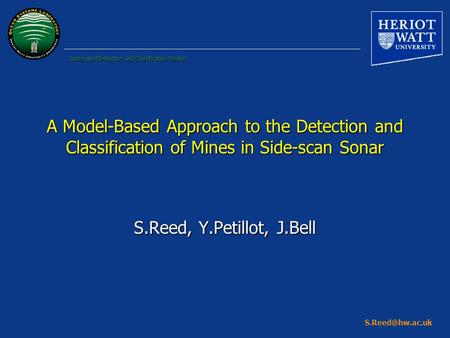 Automated Detection and Classification Models A Model-Based Approach to the Detection and Classification of Mines in Side-scan Sonar S.Reed,