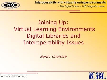 Www.icbl.hw.ac.uk Interoperability with virtual learning environments - The Digital Library – VLE integration case - Joining Up: Virtual Learning Environments.