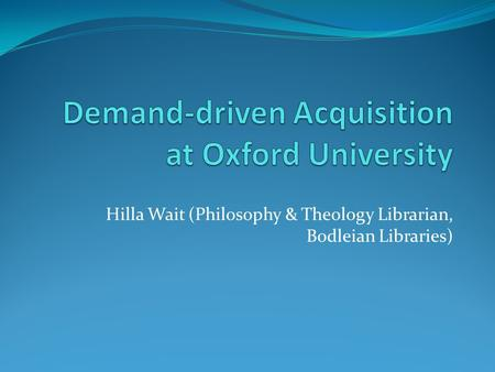 Hilla Wait (Philosophy & Theology Librarian, Bodleian Libraries)