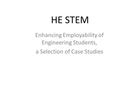 HE STEM Enhancing Employability of Engineering Students, a Selection of Case Studies.