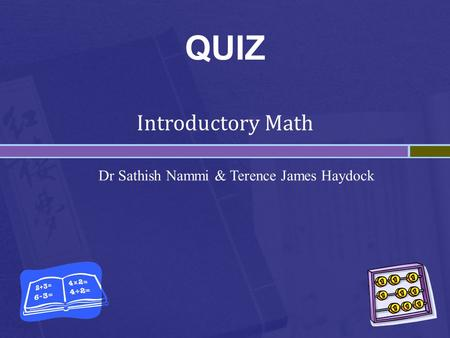 QUIZ Introductory Math Dr Sathish Nammi & Terence James Haydock.