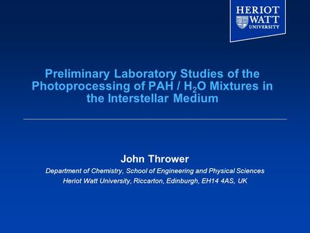 Preliminary Laboratory Studies of the Photoprocessing of PAH / H 2 O Mixtures in the Interstellar Medium John Thrower Department of Chemistry, School of.