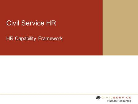 Civil Service HR HR Capability Framework. HR Capability and Professional Development Strategy To be successful, Civil Service HR needs to consist of a.