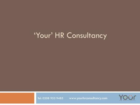 'Your' HR Consultancy Tel: 0208 953 9485 www.yourhrconsultancy.com.