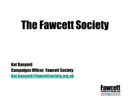 The Fawcett Society Kat Banyard Campaigns Officer, Fawcett Society