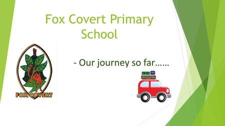 Fox Covert Primary School - Our journey so far…….