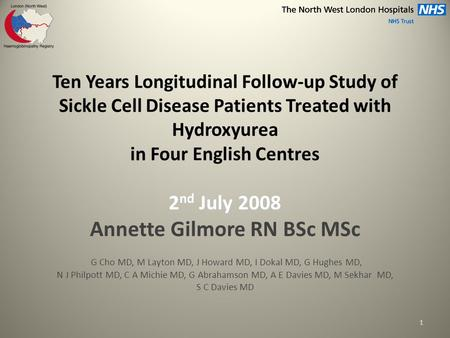 Ten Years Longitudinal Follow-up Study of Sickle Cell Disease Patients Treated with Hydroxyurea in Four English Centres 2 nd July 2008 Annette Gilmore.