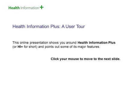 Health Information Plus: A User Tour This online presentation shows you around Health Information Plus (or HI+ for short) and points out some of its major.