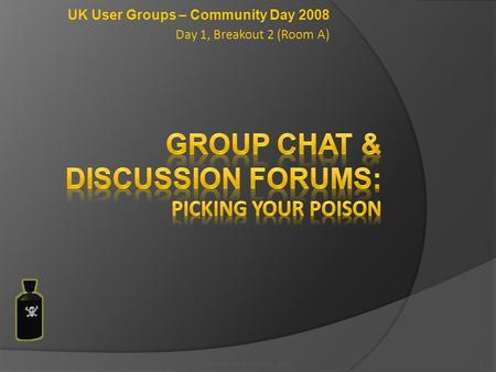 UK User Groups – Community Day 2008 Day 1, Breakout 2 (Room A) 1Text material (c) Art C Ho, 2008.