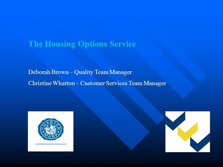 The Housing Options Service Deborah Brown – Quality Team Manager Christine Wharton – Customer Services Team Manager.