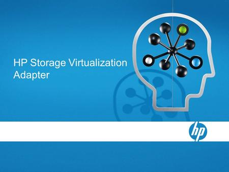 HP Storage Virtualization Adapter VMware Site Recovery Manager Simplifies and automates disaster recovery workflows −Setup, testing, failover Turns manual.
