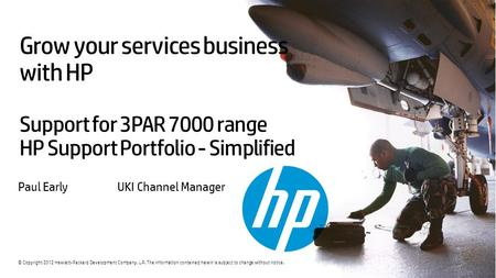 © Copyright 2012 Hewlett-Packard Development Company, L.P. The information contained herein is subject to change without notice. Grow your services business.